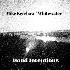 Good Intentions EP by Mike Kershaw / Whitewater