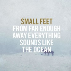 From Far Enough Away Everything Sounds Like the Ocean mp3 Album by Small Feet