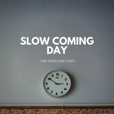 1,000 Years (Like a Day) mp3 Album by Slow Coming Day