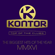 Kontor: Top Of The Clubs: The Biggest Hits Of The Year MMXVI mp3 Compilation by Various Artists