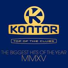 Kontor: Top Of The Clubs: The Biggest Hits Of The Year MMXV mp3 Compilation by Various Artists