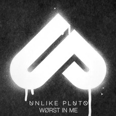 Worst In Me mp3 Single by Unlike Pluto