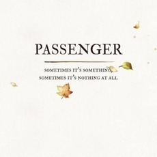 Sometimes It's Something, Sometimes It's Nothing at All mp3 Album by Passenger