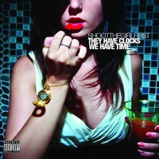 They Have Clocks, We Have Time mp3 Album by Shoot The Girl First