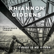 there is no Other mp3 Album by Rhiannon Giddens with Francesco Turrisi