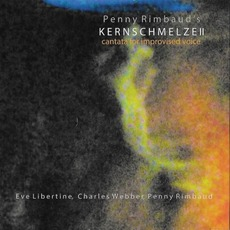 Kernschmelze II: Cantata For Improvised Voice mp3 Album by Penny Rimbaud