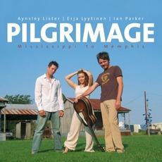 Pilgrimage: Mississippi to Memphis mp3 Album by Aynsley Lister, Erja Lyytinen, Ian Parker