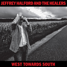 West Towards South mp3 Album by Jeffrey Halford & The Healers