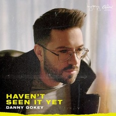 Haven't Seen It Yet mp3 Album by Danny Gokey