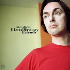 I Love My Friends mp3 Album by Stephen Duffy