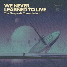 The Sleepwalk Transmissions mp3 Album by We Never Learned to Live