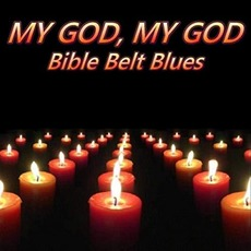 My God, My God mp3 Album by Bible Belt Blues