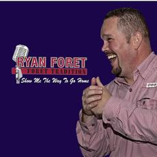 Show Me the Way to Go Home mp3 Album by Ryan Foret and Foret Tradition