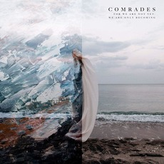 For We Are Not yet, We Are Only Becoming mp3 Album by Comrades