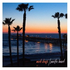 Pacific Heart mp3 Album by Work Drugs