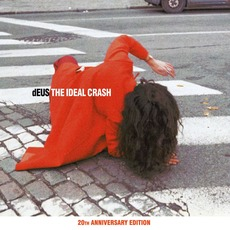 The Ideal Crash (20th Anniversary Edition) mp3 Album by dEUS