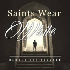 Saints Wear White mp3 Album by Behold the Beloved