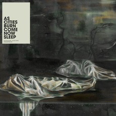 Come Now Sleep mp3 Album by As Cities Burn