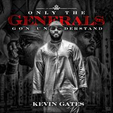 Only the Generals Gon Understand mp3 Album by Kevin Gates
