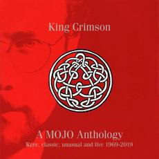 A MOJO Anthology: Rare, Classic, Unusual and Live 1969-2019 mp3 Artist Compilation by King Crimson
