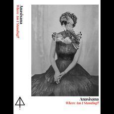 Where Am I Standing? mp3 Album by Anasisana