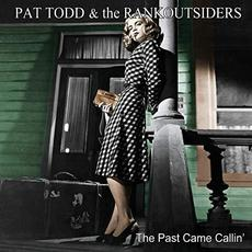 The Past Came Callin' mp3 Album by Pat Todd & The Rankoutsiders