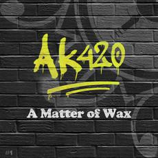 A Matter of Wax #1 mp3 Album by AK420