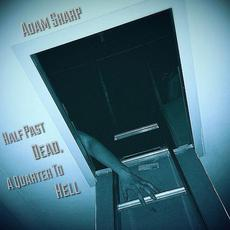 Half Past Dead, a Quarter to Hell mp3 Album by Adam Sharp