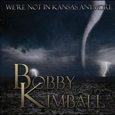 We're Not In Kansas Anymore mp3 Album by Bobby Kimball