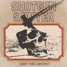 Bury the Hatchet mp3 Album by Shotgun Sawyer
