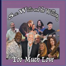 Too Much Love mp3 Album by S.E.Willis and the Willing