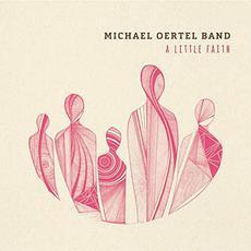 A Little Faith mp3 Album by Michael Oertel Band
