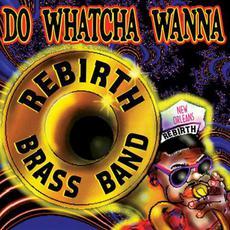 Do Whatcha Wanna mp3 Album by Rebirth Brass Band
