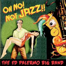 Oh No! Not Jazz! mp3 Album by The Ed Palermo Big Band