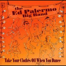 Take Your Clothes Off When You Dance mp3 Album by The Ed Palermo Big Band