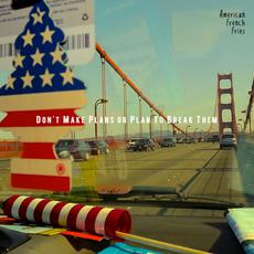 Don't Make Plans or Plan To Break Them mp3 Album by American French Fries