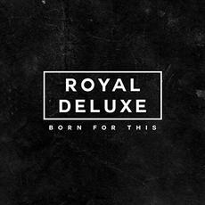 Born for This mp3 Album by Royal Deluxe