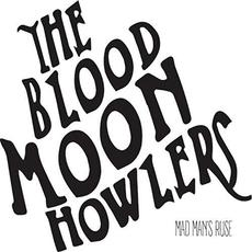 Mad Man's Ruse mp3 Album by The Blood Moon Howlers