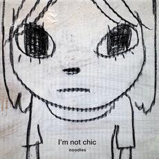 I'm not chic mp3 Album by noodles