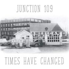 Times Have Changed mp3 Album by Junction 109