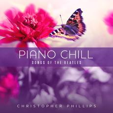 Piano Chill: Songs Of The Beatles mp3 Album by Christopher Phillips