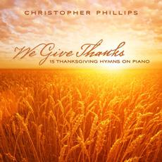 We Give Thanks: 15 Thanksgiving Hymns On Piano mp3 Album by Christopher Phillips