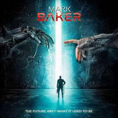The Future Ain't What It Used to Be mp3 Album by Mark Baker