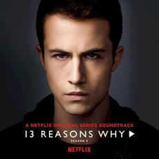 13 Reasons Why: Season 3 (A Netflix Original Series Soundtrack) mp3 Soundtrack by Various Artists