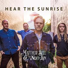Hear the Sunrise mp3 Album by Matthew Bell & The Next of Kin