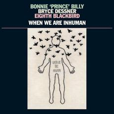 "When We Are Inhuman mp3 Album by Bonnie ""Prince"" Billy, Bryce Dessner, Eighth Blackbird"