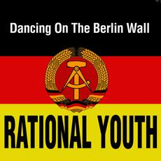 Dancing On The Berlin Wall mp3 Single by Rational Youth