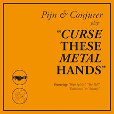 Curse These Metal Hands mp3 Album by Pijn & Conjurer