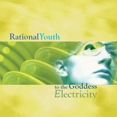 To the Goddess Electricity (Remastered) mp3 Album by Rational Youth