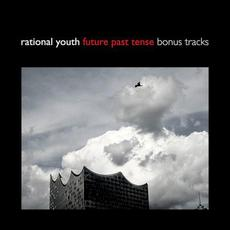 Future Past Tense Bonus Tracks mp3 Album by Rational Youth